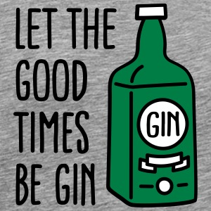 Let the good times be gin T-Shirts - Men's Premium T-Shirt