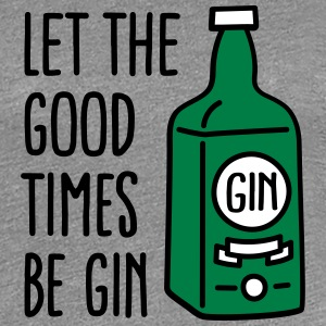 Let the good times be gin T-Shirts - Women's Premium T-Shirt