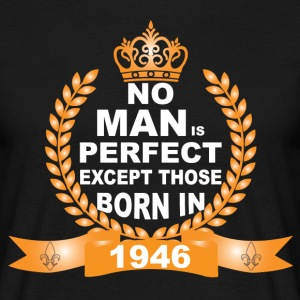 No Man is Perfect Except Those Born in 1946 T-Shirts - Men's T-Shirt