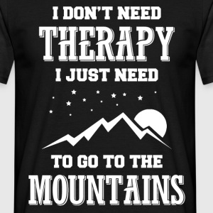 ....I Just Need To Go To The Mountains T-Shirts - Men's T-Shirt