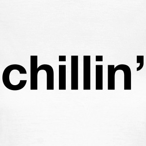 chillin' T-Shirts - Women's T-Shirt