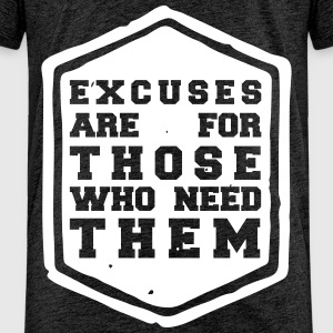 excuses are for those who need them T-Shirts - Kinder Premium T-Shirt