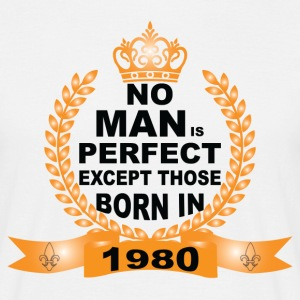 No Man is Perfect Except Those Born in 1980 T-Shirts - Men's T-Shirt