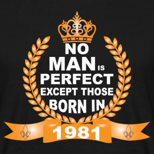 No Man is Perfect Except Those Born in 1981 T-Shirts - Men's T-Shirt