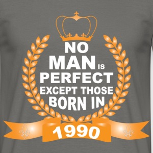 No Man is Perfect Except Those Born in 1990 T-Shirts - Men's T-Shirt