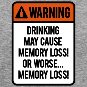Drinking may cause memory loss or worse... T-shirts - Mannen Premium T-shirt