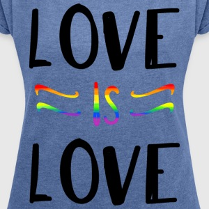 LOVE IS LOVE Shirt - Frauen T-Shirt mit gerollten Ärmeln