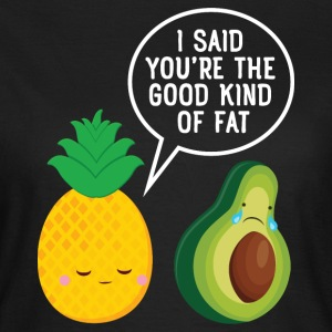 Cute Pineapple & Avocado | You're The Good Fat... Koszulki - Koszulka damska