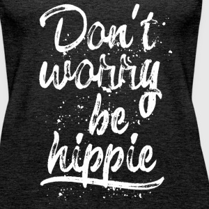 Don't worry be hippie white Tops - Frauen Premium Tank Top