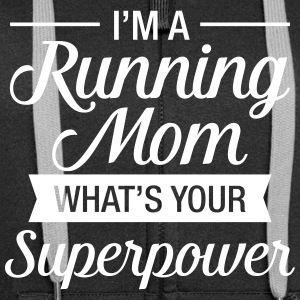 I'm A Running Mom - What's Your Superpower Hoodies & Sweatshirts - Women's Premium Hooded Jacket