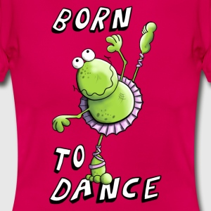 Born To Dance Frosch T-Shirts - Frauen T-Shirt