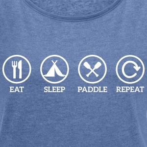 eat sleep paddle repeat Paddeln Kanu Kajak Spruch T-Shirts - Frauen T-Shirt mit gerollten Ärmeln