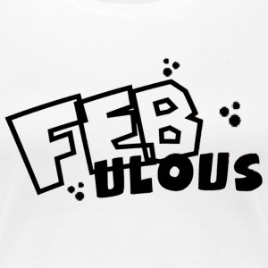 FRAUEN - FEBulous Shirt   - Frauen Premium T-Shirt