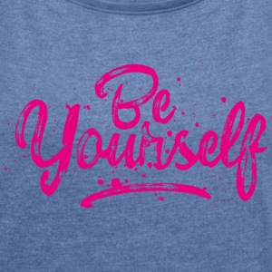 Be Yourself - pink T-Shirts - Frauen T-Shirt mit gerollten Ärmeln