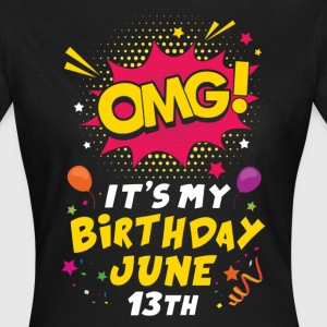 Omg! It's My Birthday June 13th T-Shirts - Women's T-Shirt