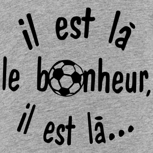 il est la bonheur football citation Tee shirts - T-shirt Premium Ado