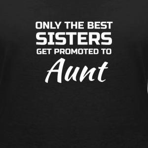 Only the best Sisters get promoted to Aunt Camisetas - Camiseta con escote en pico mujer