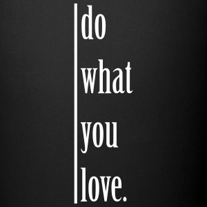 do what you love. Tassen & Zubehör - Tasse einfarbig
