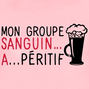 groupe sanguin a peritif citation alcool Tee shirts - T-shirt Premium Femme