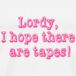 Lordy, I hope there are tapes! T-paidat - Miesten premium t-paita