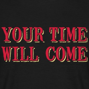 YOUR TIME WILL COME T-Shirts - Männer T-Shirt