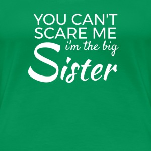 Im the big Sister - You cant scare me T-shirts - Dame premium T-shirt