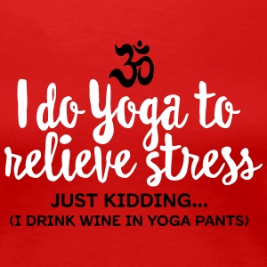 I do yoga to relieve stress - just kidding... T-shirts - Premium-T-shirt dam