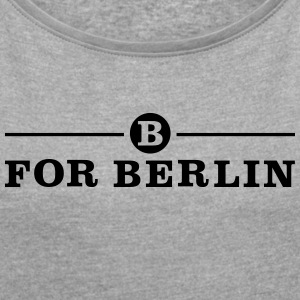 B for Berlin – Graffiti – Frauen T-Shirt - Frauen T-Shirt mit gerollten Ärmeln