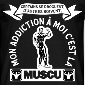 mon addiction la muscu t-shirt humour fitness Tee shirts - T-shirt Homme