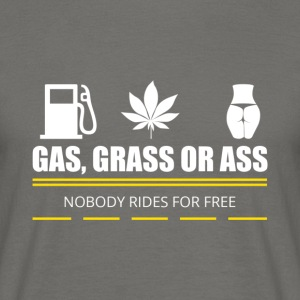 Gas, Grass or Ass T-Shirts - Männer T-Shirt