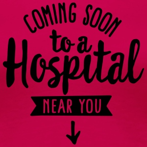 Pregnant - Coming soon to a hospital near you T-shirts - Vrouwen Premium T-shirt