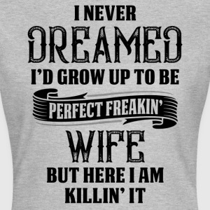 Perfect Freakin Wife T-Shirts - Women's T-Shirt