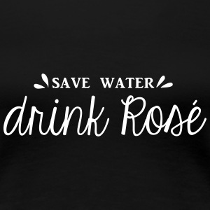 SAVE WATER DRINK ROSÉ  - T-shirt Premium Femme