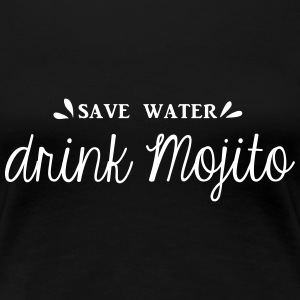 SAVE WATER DRINK MOJITO - T-shirt Premium Femme