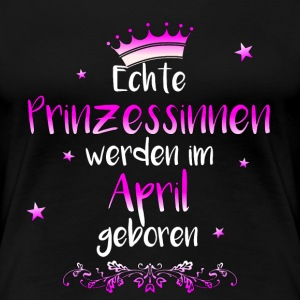 Echte Prinzessinen April Geburtstag T-Shirts - Frauen Premium T-Shirt