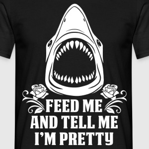 Feed Me And Tell Me I Am Pretty T-Shirts - Men's T-Shirt