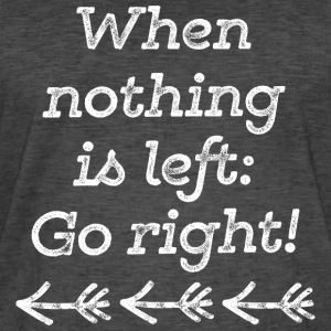 When nothing is left go right - white T-Shirts - Männer Vintage T-Shirt