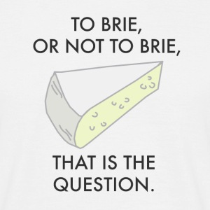 to brie or not to brie - funny cheese pun T-Shirts - Men's T-Shirt