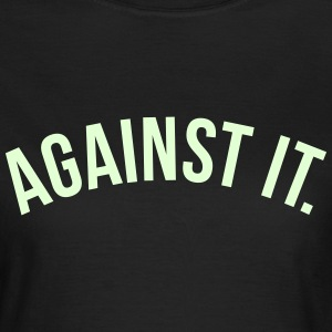 Against it T-Shirts - Frauen T-Shirt