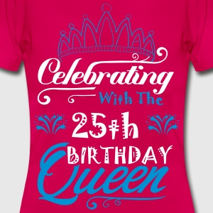 Celebrating With The 25th Birthday Queen T-Shirts - Women's T-Shirt