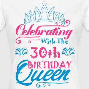 Celebrating With The 30th Birthday Queen T-Shirts - Women's T-Shirt