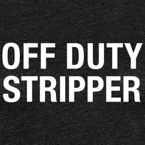 Off Duty Stripper Tee shirts - T-shirt Premium Femme