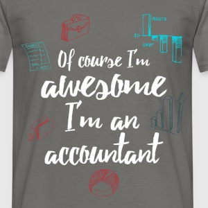Accountant - Of course I'm awesome I'm an  - Men's T-Shirt