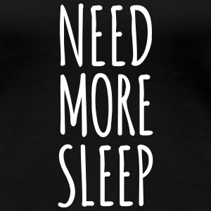 Need more sleep (dh) T-Shirts - Frauen Premium T-Shirt