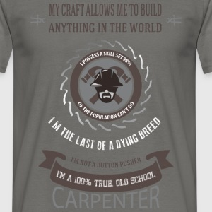 Carpenter - My craft allows me to build anything  - Men's T-Shirt
