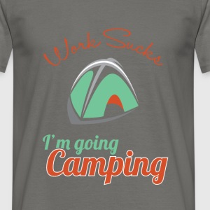 Camping - Work sucks, I'm going camping - Men's T-Shirt