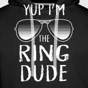 Yup I'm The Ring Dude - Wedding Shirt Sudaderas - Sudadera con capucha premium para hombre