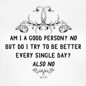 Am I a good person? T-Shirts - Women's T-Shirt