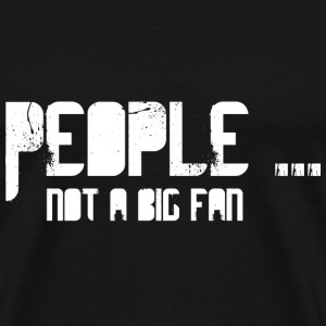 Provocation: PEOPLE ... Not a Big Fan (white Print T-Shirts - Men's Premium T-Shirt