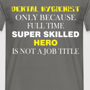 Dental Hygienist - Dental Hygienist only because  - Men's T-Shirt